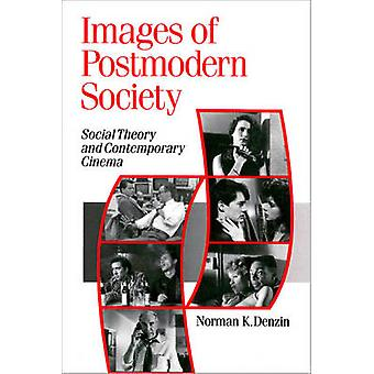 Images of Postmodern Society Social Theory and Contemporary Cinema by Denzin & Norman K.