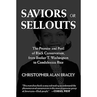 Saviors or Sellouts The Promise and Peril of Black Conservatism from Booker T. Washington to Condoleezza Rice by Bracey & Christopher Alan