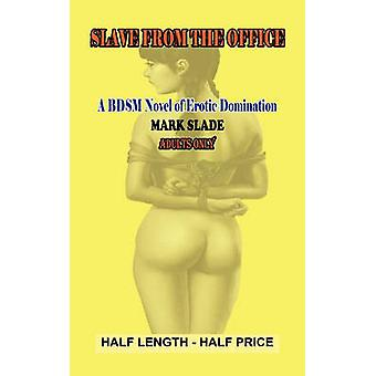 Slavegirl from the Office A Bdsm Novel of Erotic Domination by Slade & Mark