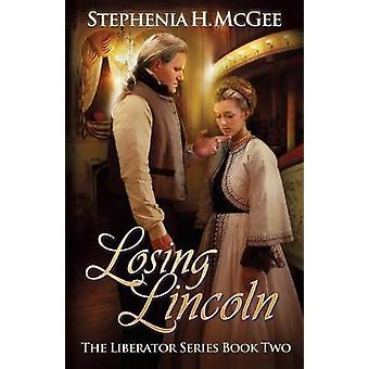 Losing Lincoln The Liberator Series Book Two by McGee & Stephenia H