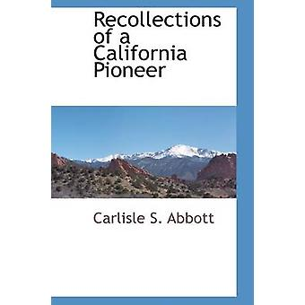 Recollections of a California Pioneer by Abbott & Carlisle S.