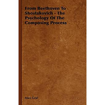From Beethoven to Shostakovich  The Psychology of the Composing Process by Graf & Max
