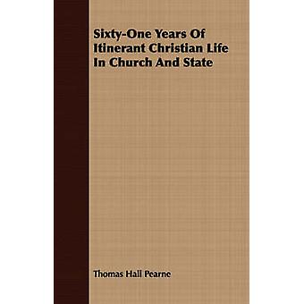 SixtyOne Years Of Itinerant Christian Life In Church And State by Pearne & Thomas Hall