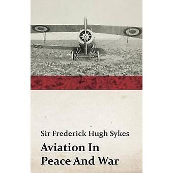 Aviation In Peace And War by Sykes & Frederick Hugh & Sir