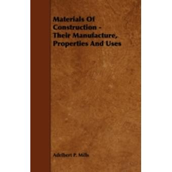 Materials of Construction  Their Manufacture Properties and Uses by Mills & Adelbert P.
