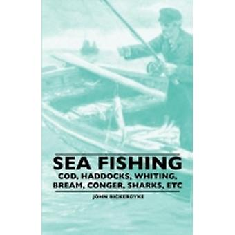 Sea Fishing  Cod Haddocks Whiting Bream Conger Sharks Etc by Bickerdyke & John