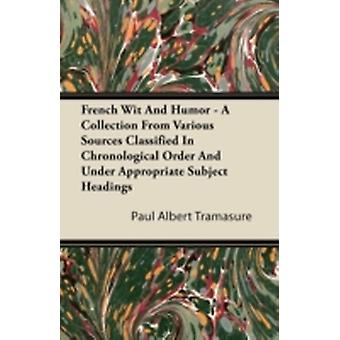 French Wit And Humor  A Collection From Various Sources Classified In Chronological Order And Under Appropriate Subject Headings by Tramasure & Paul Albert