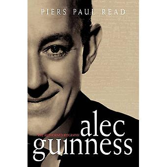 Alec Guinness The Authorised Biography by Read & Piers Paul