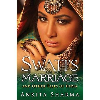 Swatis Marriage and Other Tales of India by Sharma & Ankita