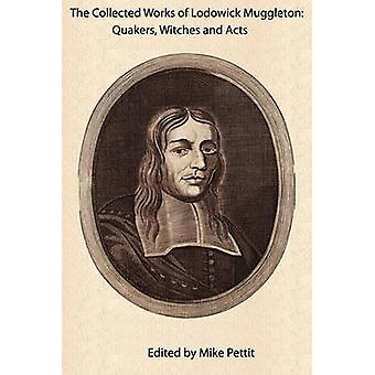 The Collected Works of Lodowick Muggleton Quakers Witches and Acts by Muggleton & Lodowick