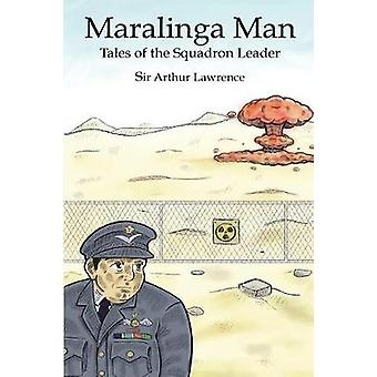 Maralinga Man Tales of the Squadron Leader by Lawrence & Sir Arthur