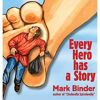 Every Hero Has a Story by Binder & Mark
