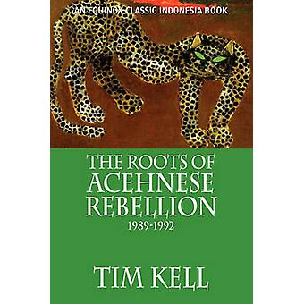 The Roots of Acehnese Rebellion 19891992 by Kell & Tim