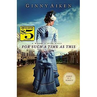 For Such a Time As This A Women of Hope Novel by Aiken & Ginny