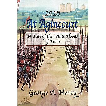 At Agincourt A Tale of the White Hoods of Paris by Henty & George A.