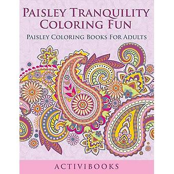 Paisley Tranquility Coloring Fun Paisley Coloring Books For Adults by Activibooks