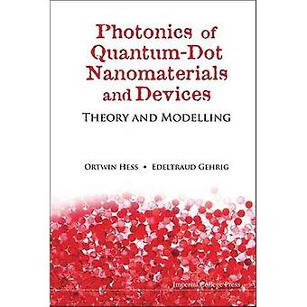 Photonics of QuantumDot Nanomaterials and Devices Theory and Modelling by Hess & Ortwin