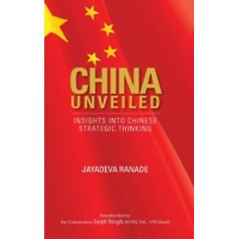 China Unveiled Insights Into Chinese Strategic Thinking by Ranade & Jayadeva