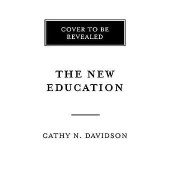 Cathy N Davidson: The New Education How to Revolutionize the University to Prepare Students for a World In Flux
