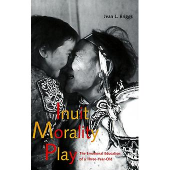 Inuit Morality Play - The Emotional Education of a Three-Year-Old by J
