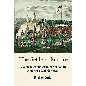 The Settlers' Empire - Colonialism and State Formation in America's Ol