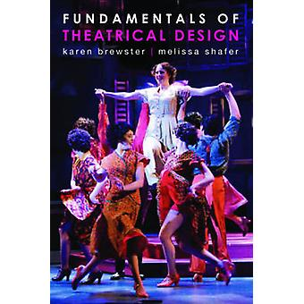 Fundamentals of Theatrical Design by Karen Brewster - Melissa Shafer