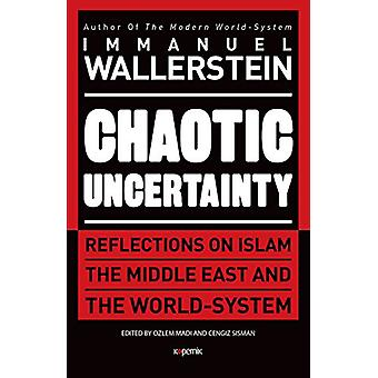Chaotic Uncertainty - Reflections on Islam The Middle East and The Wor