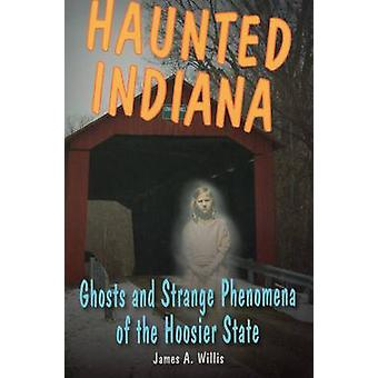Haunted Indiana - Ghosts and Strange Phenomena of the Hoosier State by