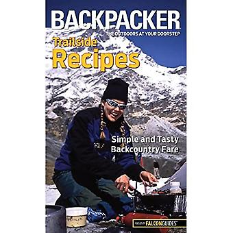 Backpacker Trailside Recipes: Simple and Tasty Backcountry Fare (Falcon Guides Backpacker)