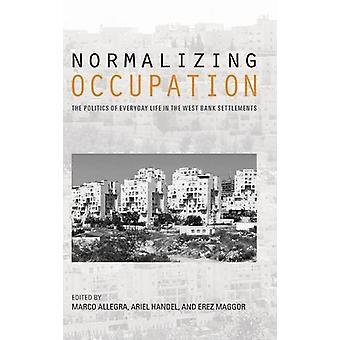 Normalizing Occupation - The Politics of Everyday Life in the West Ban