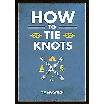 How to Tie Knots - Practical Advice for Tying More Than 50 Essential K