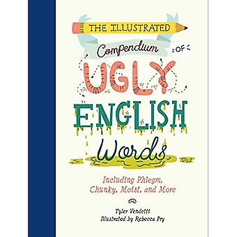 Illustrated Compendium of Ugly English Words -The by Tyler Vendetti -