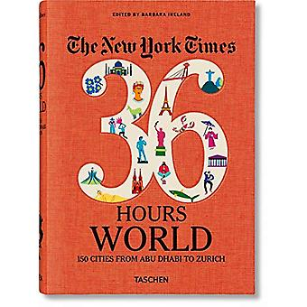 NYT. 36 Hours. World. 150 Cities from Abu Dhabi to Zurich by Barbara