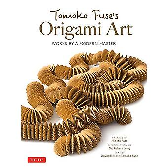 Tomoko Fuse's Origami Art - Works by a Modern Master by David Brill -