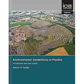 Environmental Geotechnics in Practice - Introduction and case studies