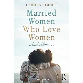 Married Women Who Love Women - And More... by Carren Strock - 97803672