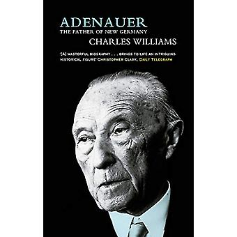 Adenauer - The Father of the New Germany by Charles Williams - 9780349