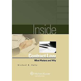 Inside Contract Law - What Matters and Why by Michael B Kelly - 978073