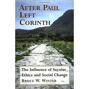 After Paul Left Corinth - The Influence of Secular Ethics and Social C