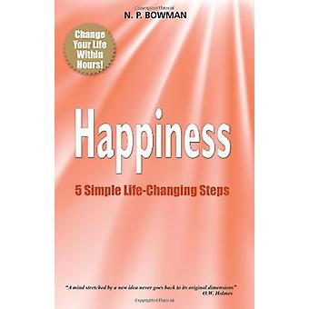 Happiness - 5 Simple Life-Changing Steps by Neil P Bowman - 9780955640