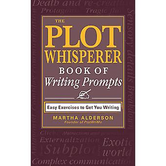 The Plot Whisperer Book of Writing Prompts - Easy Exercises to Get You