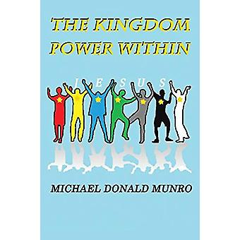 The Kingdom Power Within by Michael Donald Munro - 9781482808971 Book