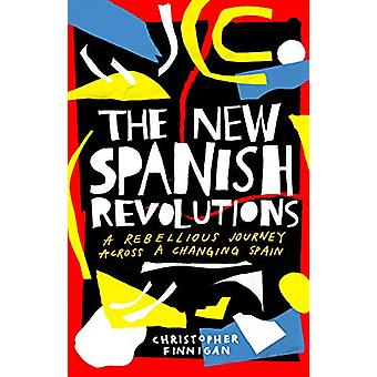 The New Spanish Revolutions - A Rebellious Journey Across a Changing S