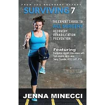 Surviving 7 - The Expert's Guide to ACL Surgery - Recovery - Rehabilita