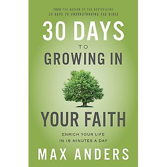 30 Days to Growing in Your Faith by Max Anders