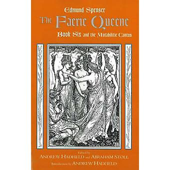 The Faerie Queene Book Six and the Mutabilitie Cantos by Spenser & Edmund