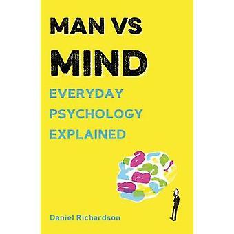 Man vs Mind - Everyday Psychology Explained by Daniel Richardson - 978