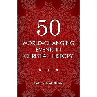 50 World Changing Events in Christian History by Earl M Blackburn - 9
