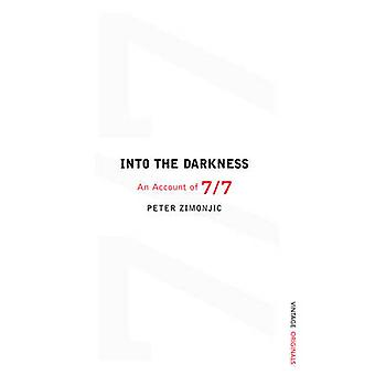Into the Darkness - an Account of 7/7 - 7/7 by Peter Zimonjic - 9781784