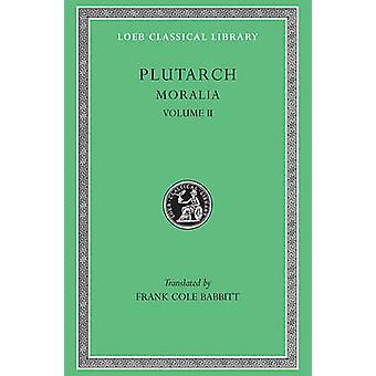 Moralia - v. 2 by Plutarch - F.C. Babbitt - 9780674992450 Book